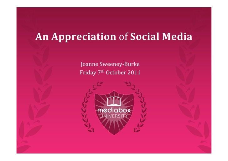 AnAppreciationofSocialMedia        JoanneSweeney‐Burke        Friday7thOctober2011