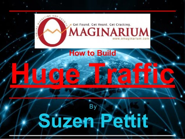 How to Build Huge Traffic By Suzen Pettit