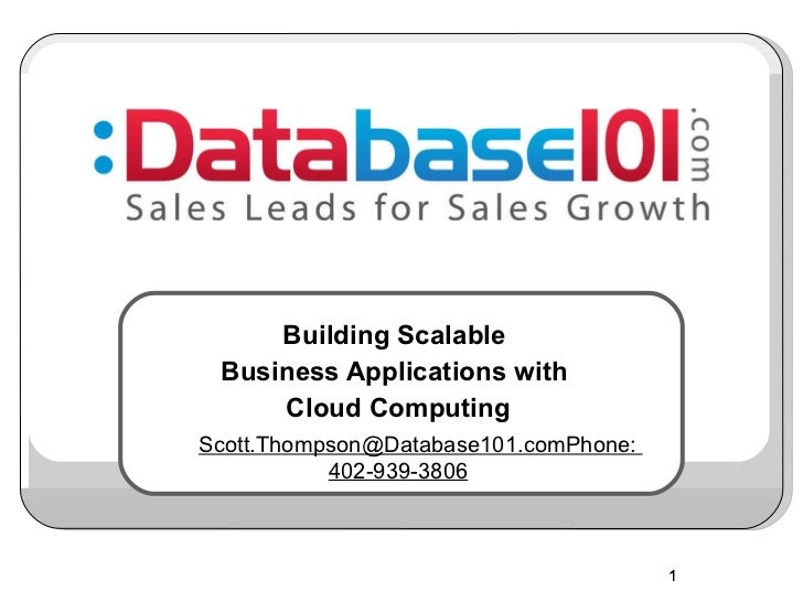 Building Scalable  Business Applications with  Cloud Computing  Scott.Thompson@Database101.comPhone: 402-939-3806