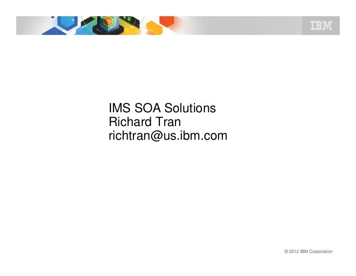 IMS SOA SolutionsRichard Tranrichtran@us.ibm.com                      © 2012 IBM Corporation