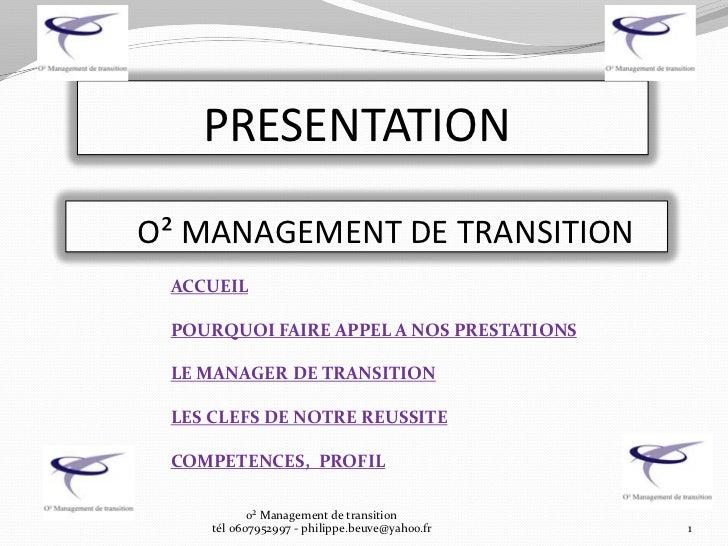 PRESENTATIONO² MANAGEMENT DE TRANSITION ACCUEIL POURQUOI FAIRE APPEL A NOS PRESTATIONS LE MANAGER DE TRANSITION LES CLEFS ...