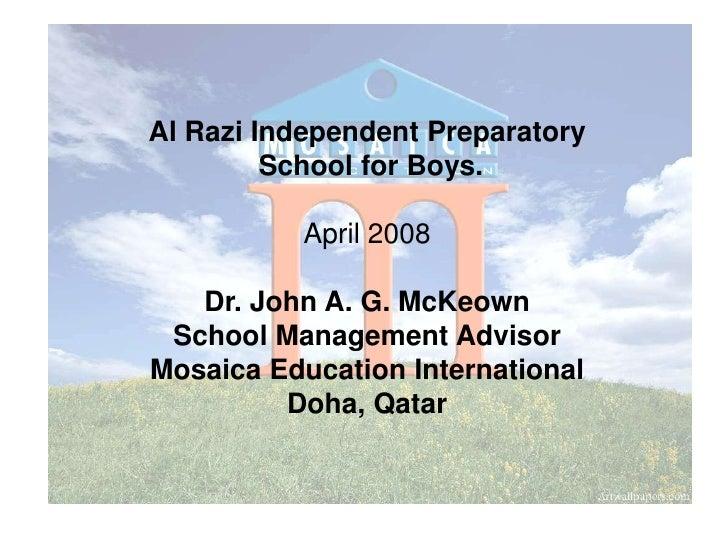 Al Razi Independent Preparatory<br /> School for Boys.<br />April 2008<br />Dr. John A. G. McKeown<br />School Management ...