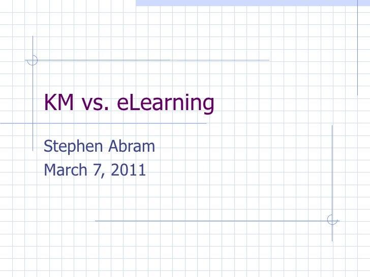 KM vs. eLearning Stephen Abram March 7, 2011