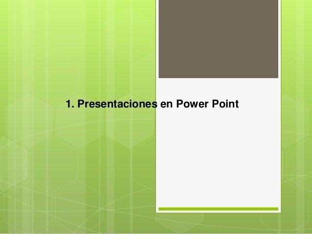 1. Presentaciones en Power Point
