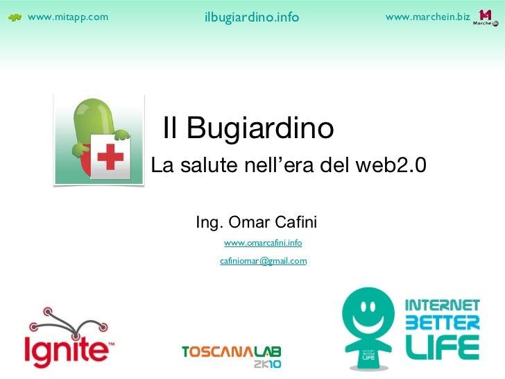 Il Bugiardino <ul><li>La salute nell'era del web2.0 </li></ul>www.mitapp.com www.omarcafini.info Ing. Omar Cafini [email_a...