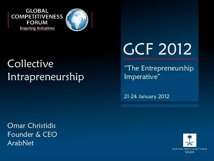 "Omar Christidis Founder & CEO ArabNet GCF 2012 "" The Entrepreneurship Imperative"" 21-24 January 2012 Collective  Intrapren..."