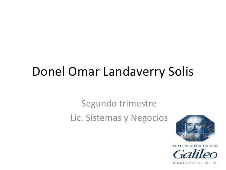 Donel Omar Landaverry Solis         Segundo trimestre      Lic. Sistemas y Negocios