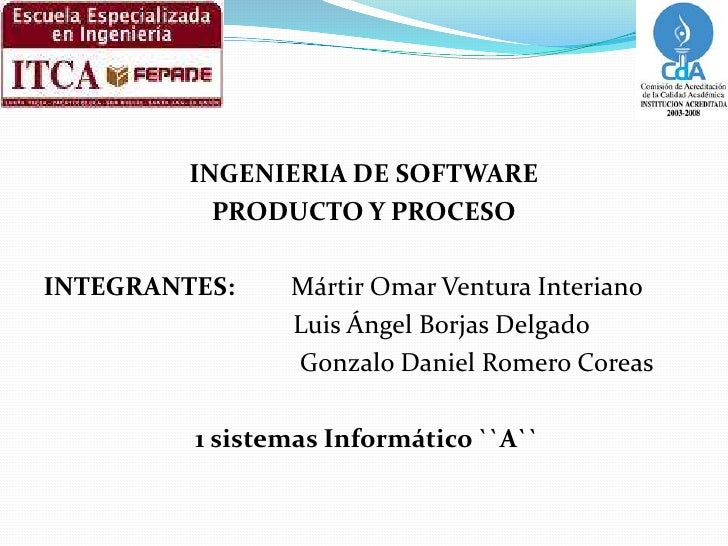 INGENIERIA DE SOFTWARE<br />PRODUCTO Y PROCESO<br />INTEGRANTES:         Mártir Omar Ventura Interiano<br />              ...