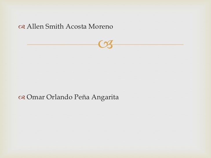 Allen Smith Acosta Moreno<br />Omar Orlando Peña Angarita<br />