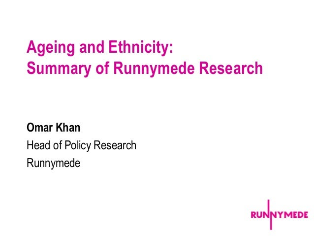 Ageing and Ethnicity:Summary of Runnymede ResearchOmar KhanHead of Policy ResearchRunnymede                               ...