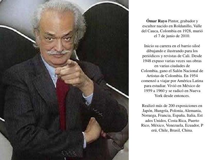 Ómar Rayo Pintor, grabador y escultor nacido en Roldanillo, Valle del Cauca, Colombia en 1928, murió el 7 de junio de 2010...