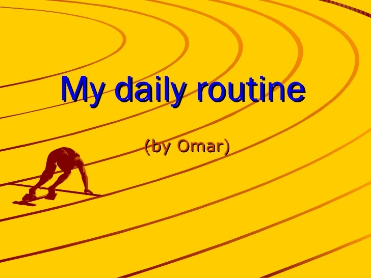 My daily routine (by Omar)