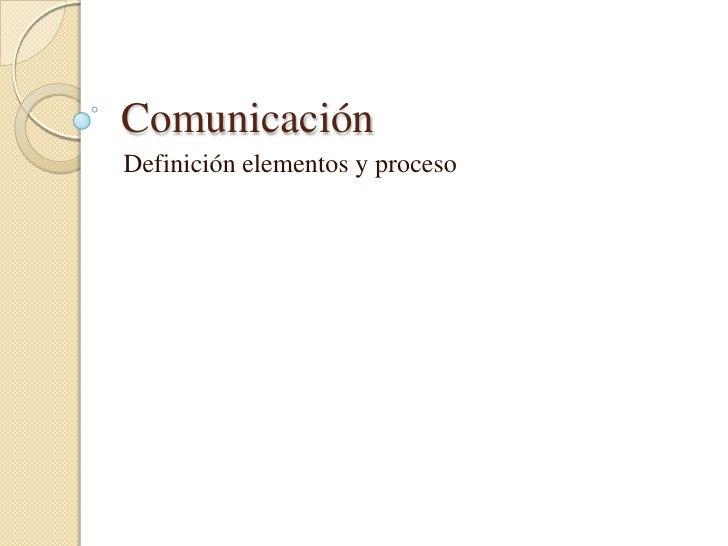 ComunicaciónDefinición elementos y proceso