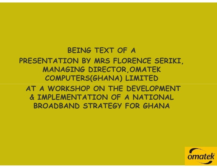BEING TEXT OF A PRESENTATION BY MRS FLORENCE SERIKI,       MANAGING DIRECTOR,OMATEK        COMPUTERS(GHANA) LIMITED   AT A...