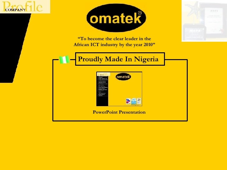 "Proudly Made In Nigeria PowerPoint Presentation "" To become the clear leader in the African ICT industry by the year 2010"""