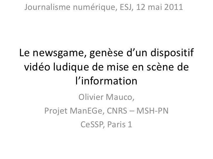 Le newsgame, genèse d'un dispositif vidéo ludique de mise en scène de l'information<br />Olivier Mauco, <br />Projet ManEG...