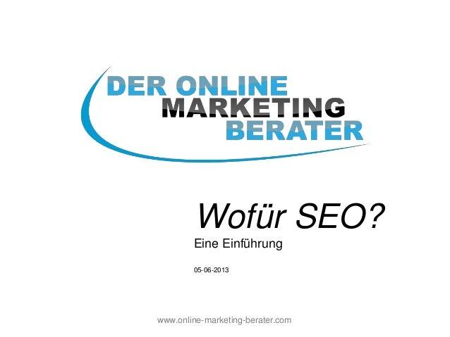www.online-marketing-berater.comWofür SEO?Eine Einführung05-06-2013