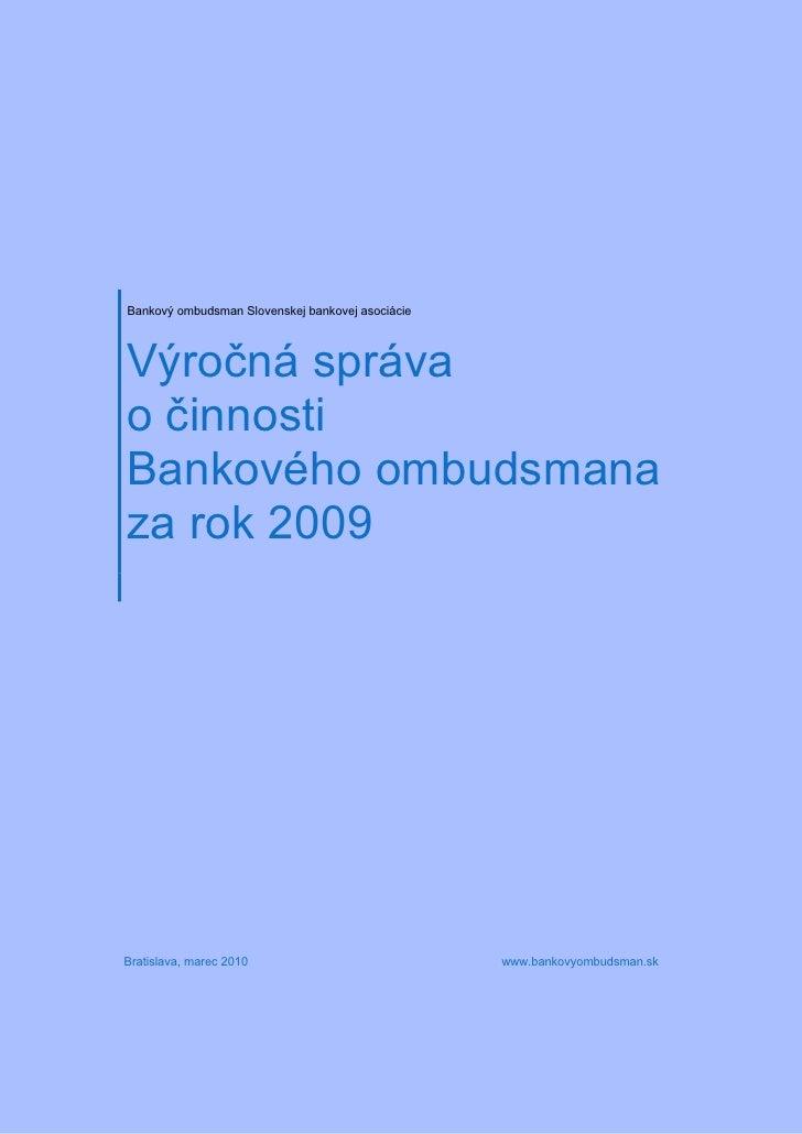 Bankový ombudsman Slovenskej bankovej asociácie     Výročná správa o činnosti Bankového ombudsmana za rok 2009     Bratisl...