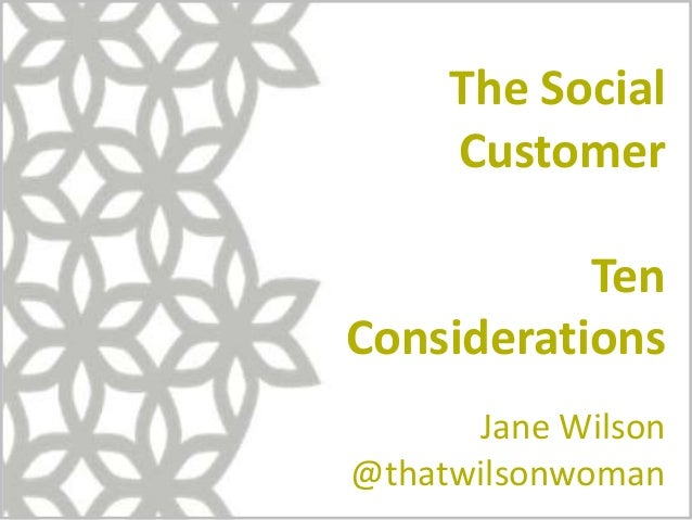 The Social Customer Ten Considerations Jane Wilson @thatwilsonwoman