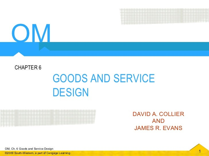 GOODS AND SERVICE DESIGN CHAPTER 6 DAVID A. COLLIER AND JAMES R. EVANS OM