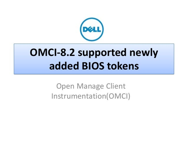 OMCI-8.2 supported newly added BIOS tokens Open Manage Client Instrumentation(OMCI)  Dell - Internal Use - Confidential - ...