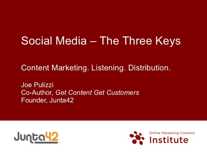 Social Media – The Three Keys Content Marketing. Listening. Distribution. Joe Pulizzi Co-Author,  Get Content Get Customer...