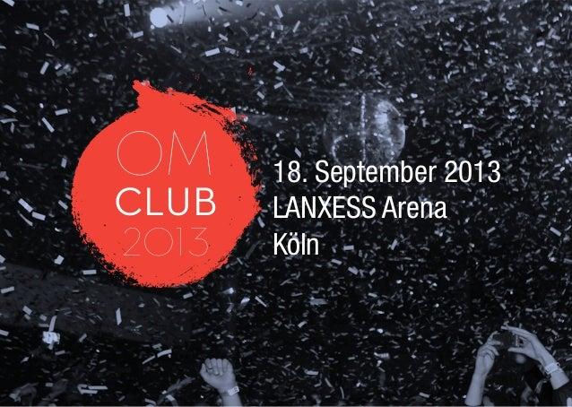 OM CLUB 2013 18. September 2013 LANXESS Arena Köln