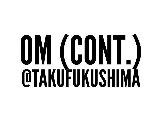 OM (CONT.) @TAKUFUKUSHIMA