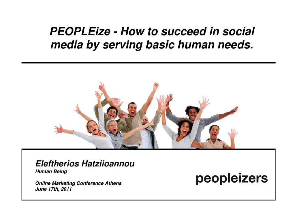 PEOPLEize - How to succeed in social     media by serving basic human needs.Eleftherios HatziioannouHuman BeingOnline Mark...