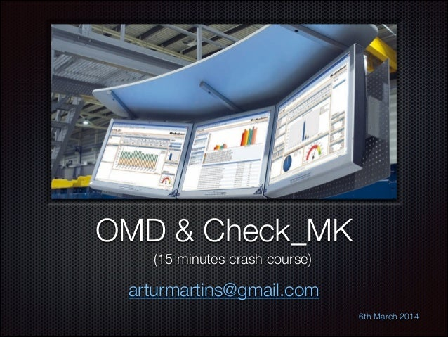 Text  OMD & Check_MK (15 minutes crash course)  arturmartins@gmail.com 6th March 2014  !