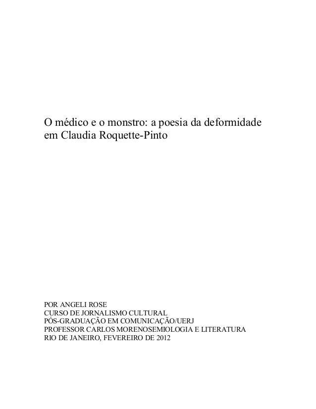 O médico e o monstro: a poesia da deformidade em Claudia Roquette-Pinto POR ANGELI ROSE CURSO DE JORNALISMO CULTURAL PÓS-G...
