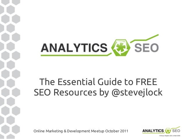 The Essential Guide to FREESEO Resources by @stevejlockOnline Marketing & Development Meetup October 2011