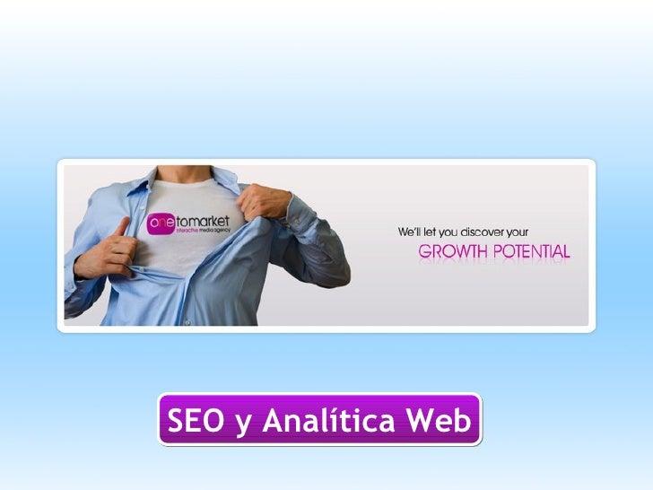 SEO y Analítica Web. Optimización de resultados l OME 2009 Onetomarket