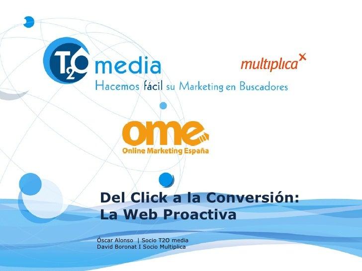 Del Click a la Conversión: La Web Proactiva Óscar Alonso  | Socio T2O media David Boronat I Socio Multiplica