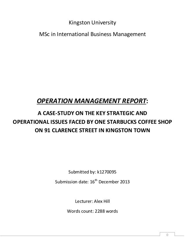 OPERATION MANAGEMENT REPORT: A CASE-STUDY ON THE KEY STRATEGIC AND OPERATIONAL ISSUES FACED BY ONE STARBUCKS COFFEE SHOP ON 91 CLARENCE STREET IN KINGSTON TOWN