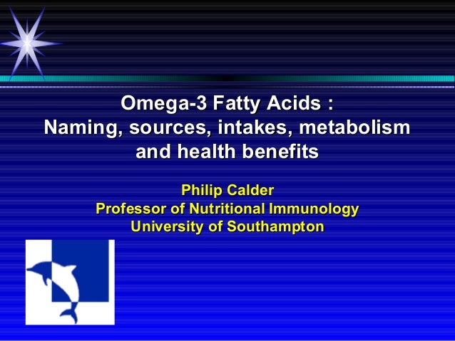 Omega-3 Fatty Acids :Naming, sources, intakes, metabolism         and health benefits                Philip Calder     Pro...