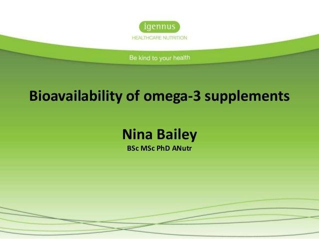 Bioavailability of omega-3 supplements Nina Bailey BSc MSc PhD ANutr