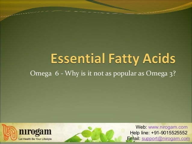 Omega 6 - Why is it not as popular as Omega 3? Web: www.nirogam.com Help line: +91-9015525552 Email: support@nirogam.com