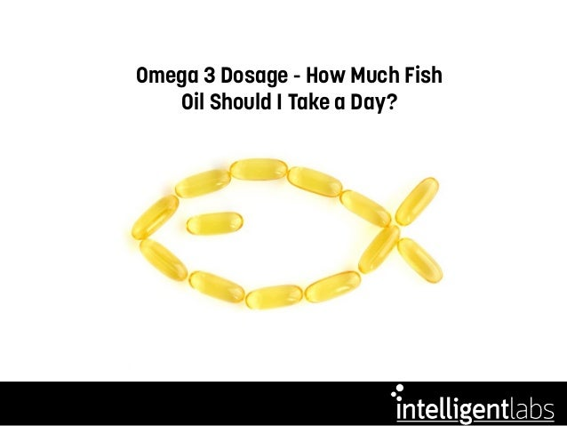 How much fish oil should i take a day for How much fish oil a day