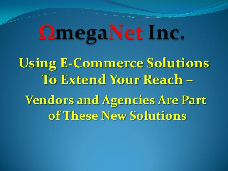 WmegaNet Inc. Using E-Commerce Solutions    To Extend Your Reach – Vendors and Agencies Are Part    of These New Solutions