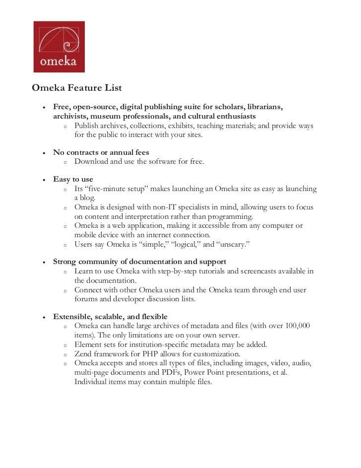 Omeka Feature List    Free, open-source, digital publishing suite for scholars, librarians,    archivists, museum professi...