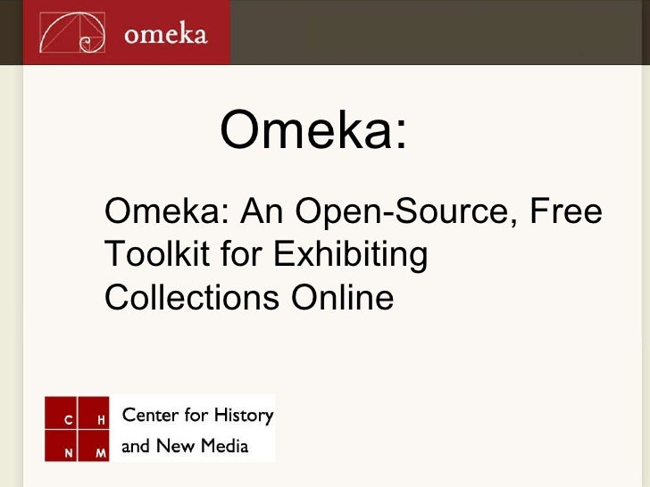 Omeka: Omeka: An Open-Source, Free Toolkit for Exhibiting  Collections Online