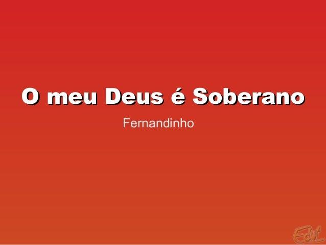 O meu Deus é SoberanoO meu Deus é Soberano Fernandinho