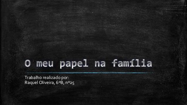 Trabalho realizado por: Raquel Oliveira, 6ºB, nº25