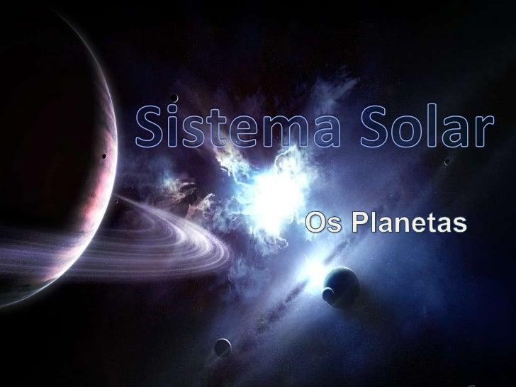 Sistema Solar <br />Os Planetas <br />