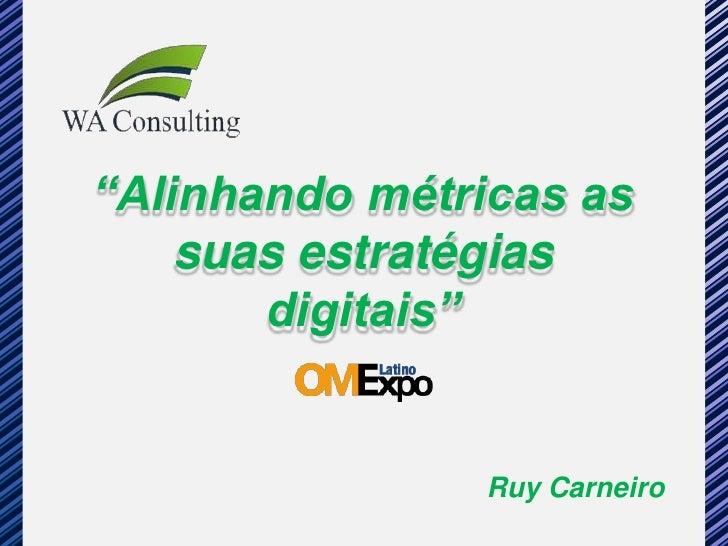 """""""Alinhando métricas as     suas estratégias        digitais""""                   Ruy Carneiro"""