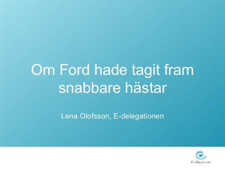 Om Ford hade tagit fram snabbare hästar Lena Olofsson, E-delegationen