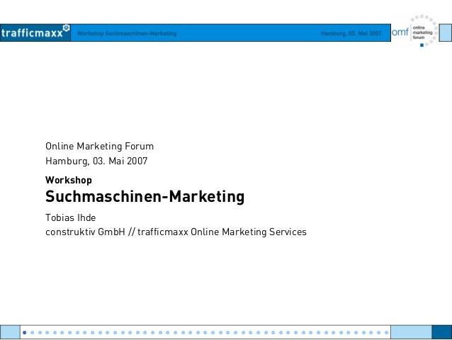 Workshop Suchmaschinen-Marketing Hamburg, 03. Mai 2007 Online Marketing Forum Hamburg, 03. Mai 2007 Workshop Suchmaschinen...