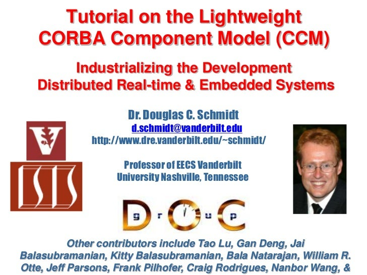 Tutorial on the LightweightCORBA Component Model (CCM)Industrializing the Development  Distributed Real-time & Embedded Sy...