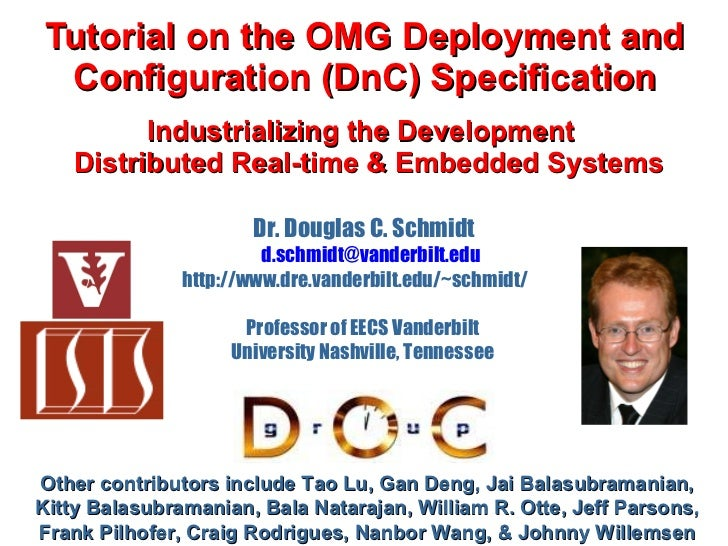 Tutorial on the OMG Deployment and Configuration (DnC) Specification Industrializing the Development   Distributed Real-ti...